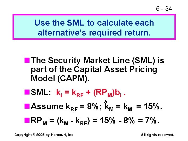 6 - 34 Use the SML to calculate each alternative's required return. n The