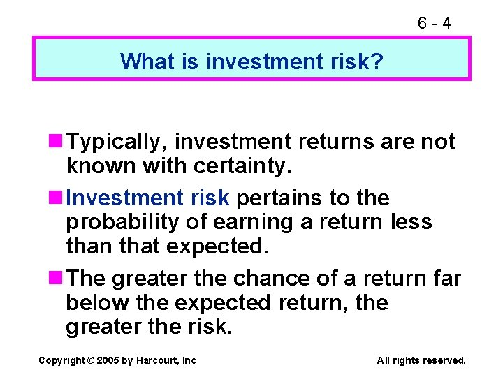 6 -4 What is investment risk? n Typically, investment returns are not known with