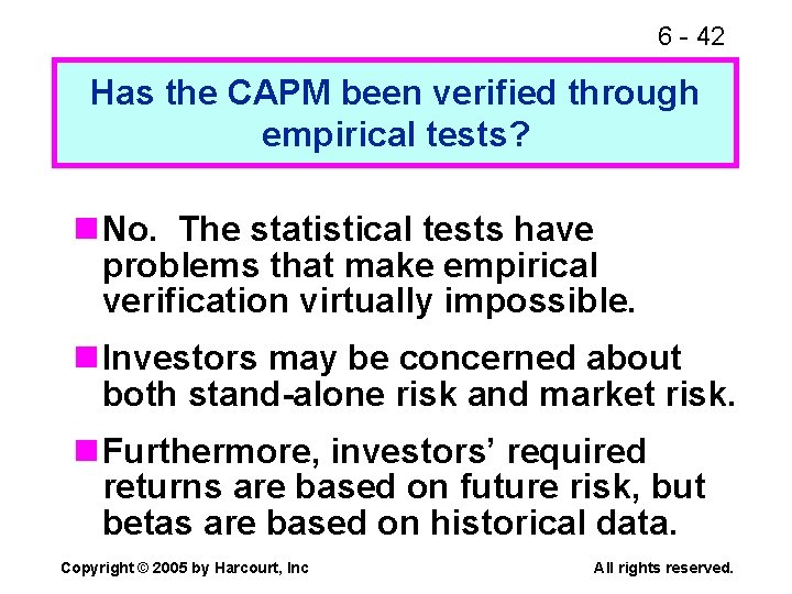 6 - 42 Has the CAPM been verified through empirical tests? n No. The