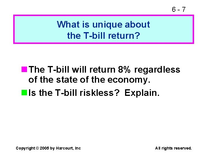 6 -7 What is unique about the T-bill return? n The T-bill will return