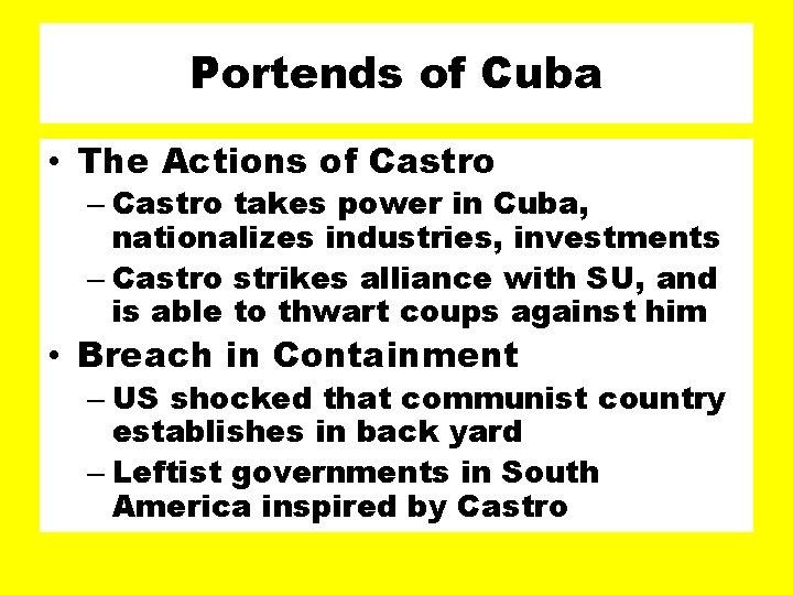 Portends of Cuba • The Actions of Castro – Castro takes power in Cuba,