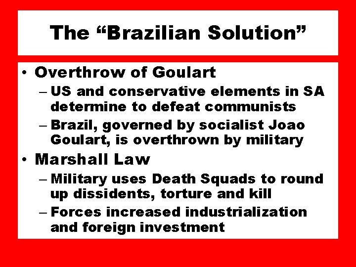 """The """"Brazilian Solution"""" • Overthrow of Goulart – US and conservative elements in SA"""