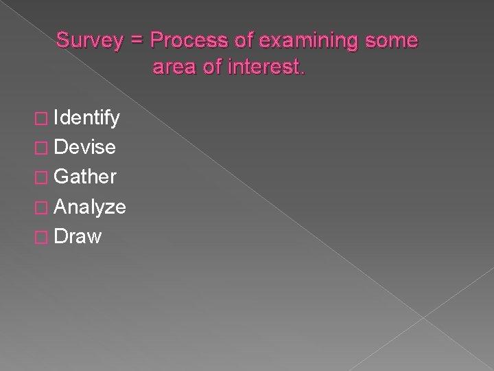 Survey = Process of examining some area of interest. � Identify � Devise �