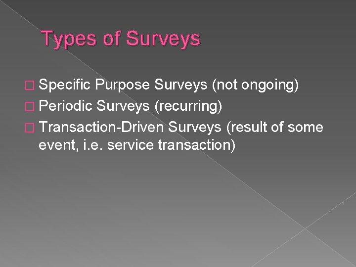 Types of Surveys � Specific Purpose Surveys (not ongoing) � Periodic Surveys (recurring) �