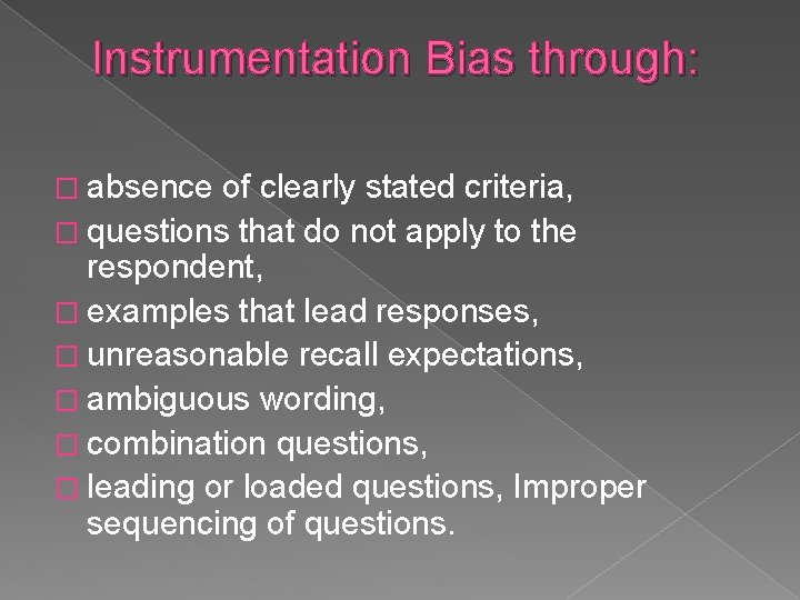 Instrumentation Bias through: � absence of clearly stated criteria, � questions that do not