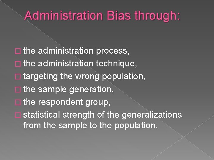 Administration Bias through: � the administration process, � the administration technique, � targeting the