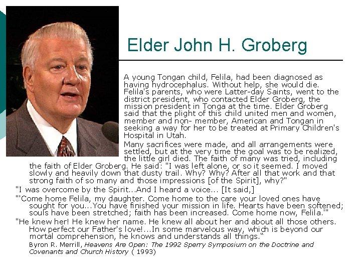 Elder John H. Groberg A young Tongan child, Felila, had been diagnosed as having
