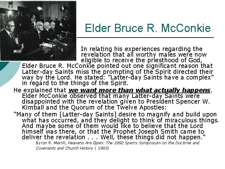 Elder Bruce R. Mc. Conkie In relating his experiences regarding the revelation that all