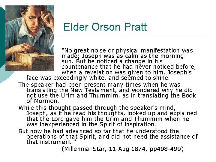 "Elder Orson Pratt ""No great noise or physical manifestation was made; Joseph was as"