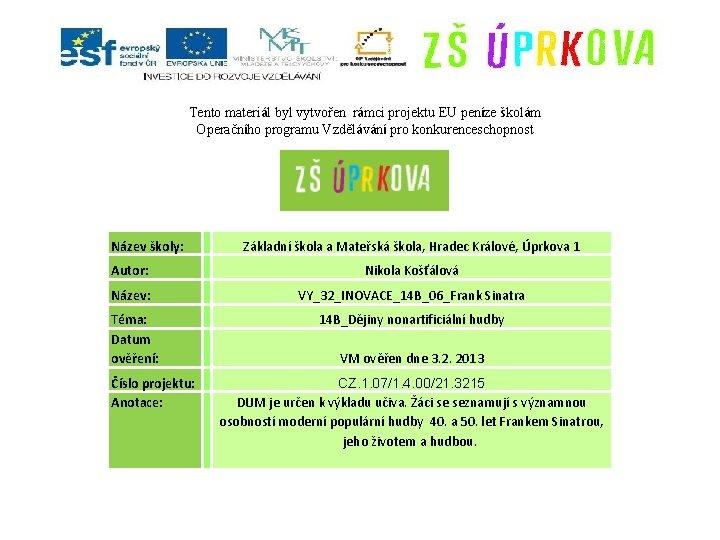 Tento materiál byl vytvořen rámci projektu EU peníze školám Operačního programu Vzdělávání pro konkurenceschopnost