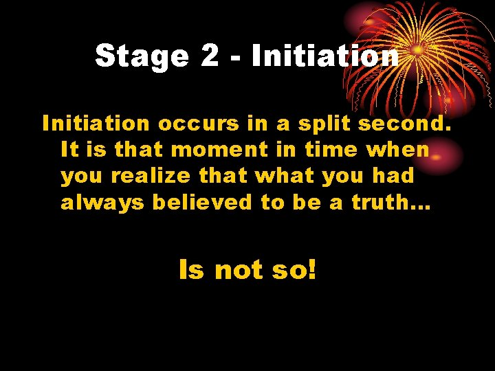 Stage 2 - Initiation occurs in a split second. It is that moment in