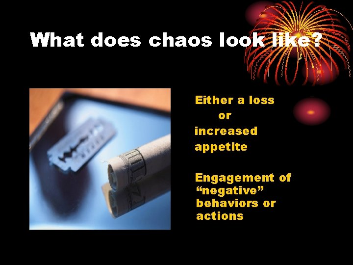 """What does chaos look like? Either a loss or increased appetite Engagement of """"negative"""""""
