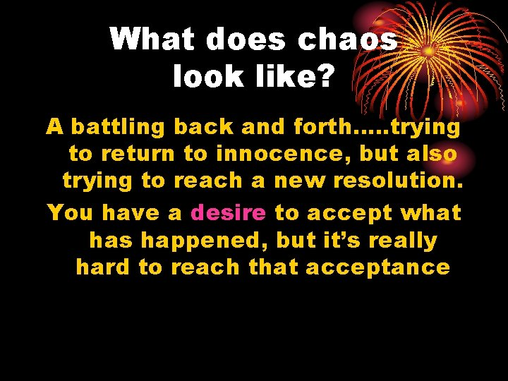 What does chaos look like? A battling back and forth…. . trying to return