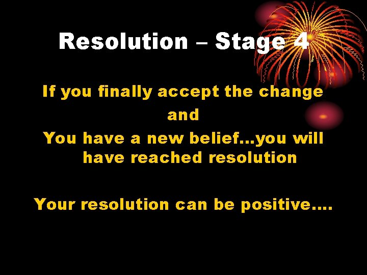 Resolution – Stage 4 If you finally accept the change and You have a