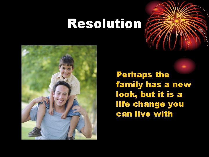 Resolution Perhaps the family has a new look, but it is a life change