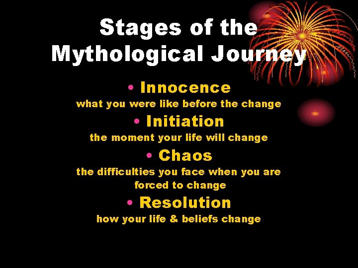 Stages of the Mythological Journey • Innocence what you were like before the change