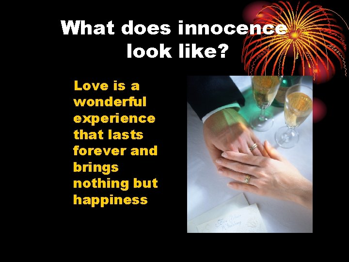 What does innocence look like? Love is a wonderful experience that lasts forever and