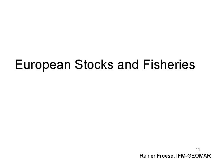European Stocks and Fisheries 11 Rainer Froese, IFM-GEOMAR