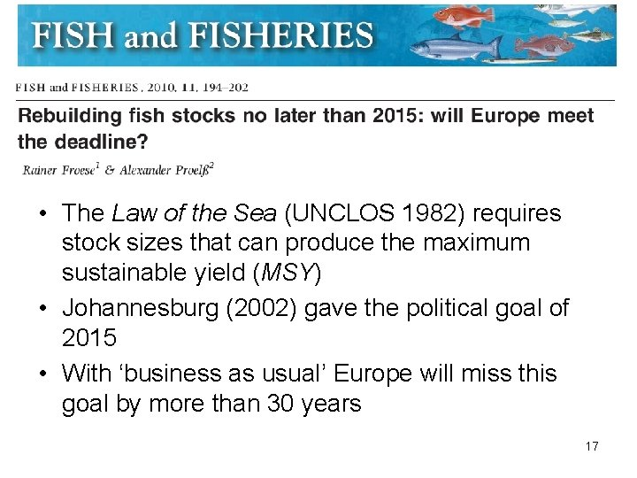 • The Law of the Sea (UNCLOS 1982) requires stock sizes that can