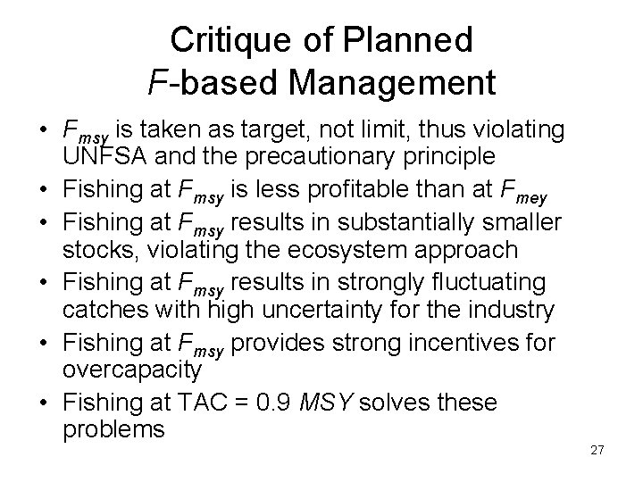 Critique of Planned F-based Management • Fmsy is taken as target, not limit, thus