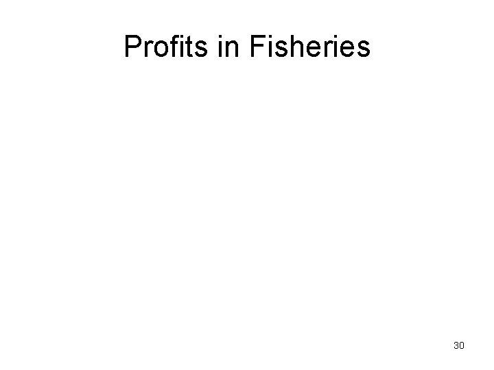 Profits in Fisheries 30