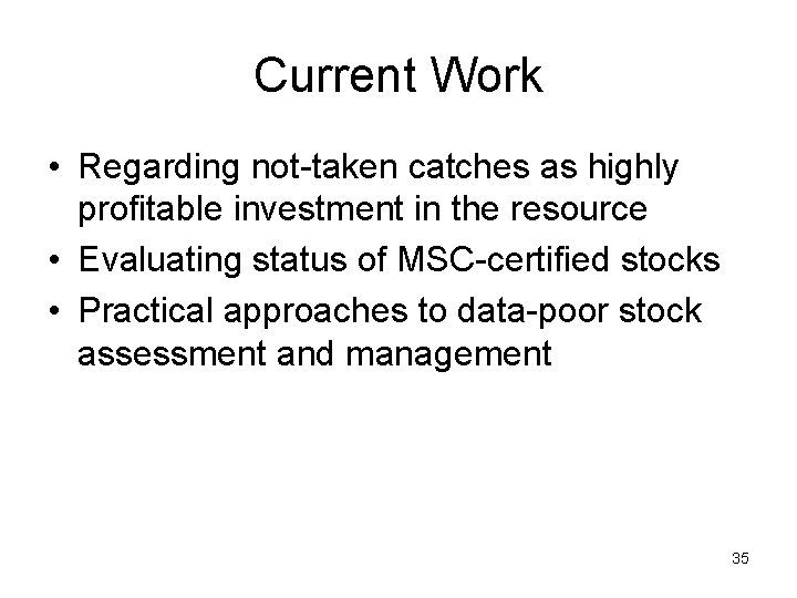 Current Work • Regarding not-taken catches as highly profitable investment in the resource •