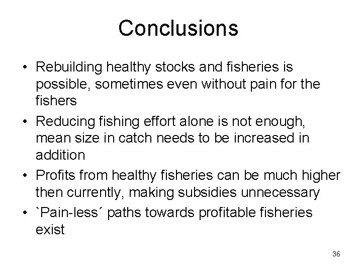 Conclusions • Rebuilding healthy stocks and fisheries is possible, sometimes even without pain for