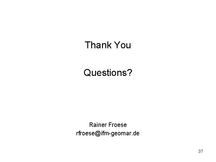 Thank You Questions? Rainer Froese rfroese@ifm-geomar. de 37