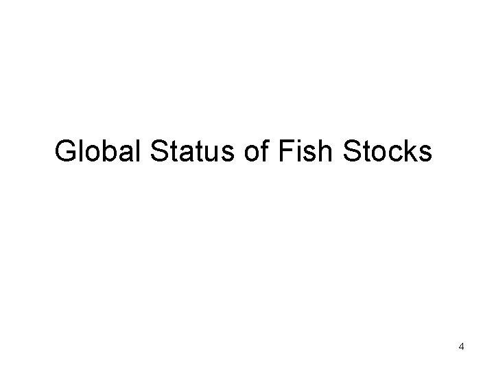 Global Status of Fish Stocks 4