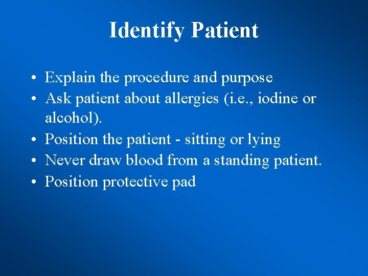 Identify Patient • Explain the procedure and purpose • Ask patient about allergies (i.