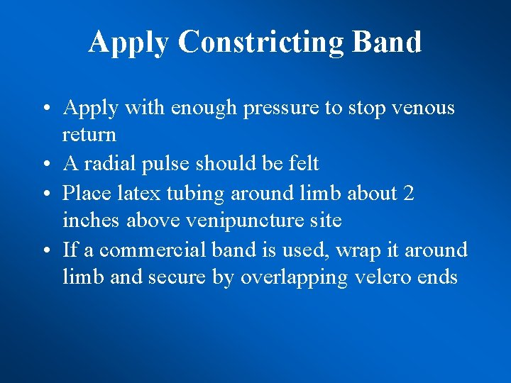 Apply Constricting Band • Apply with enough pressure to stop venous return • A