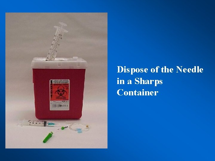 Dispose of the Needle in a Sharps Container