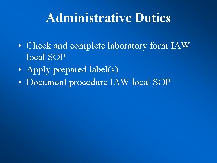 Administrative Duties • Check and complete laboratory form IAW local SOP • Apply prepared