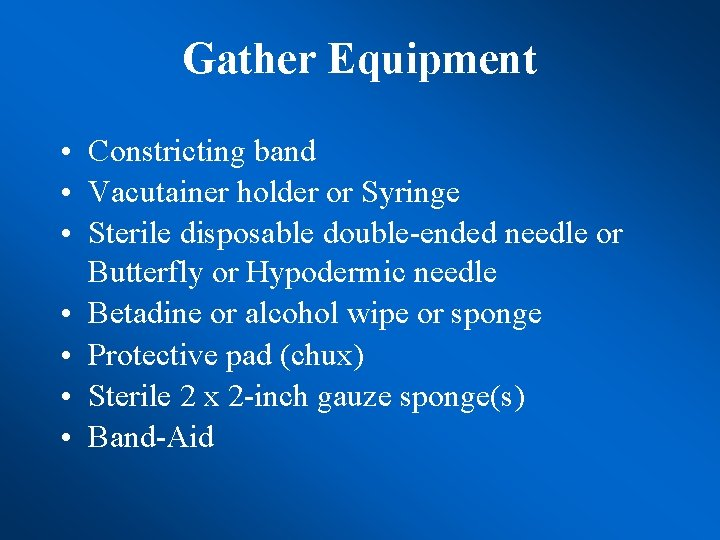 Gather Equipment • Constricting band • Vacutainer holder or Syringe • Sterile disposable double-ended