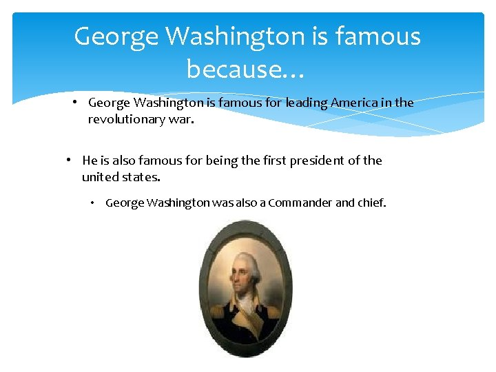 George Washington is famous because… • George Washington is famous for leading America in