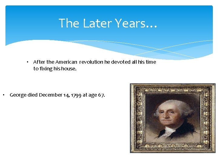 The Later Years… • After the American revolution he devoted all his time to