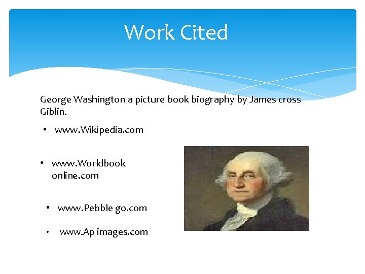 Work Cited George Washington a picture book biography by James cross Giblin. • www.