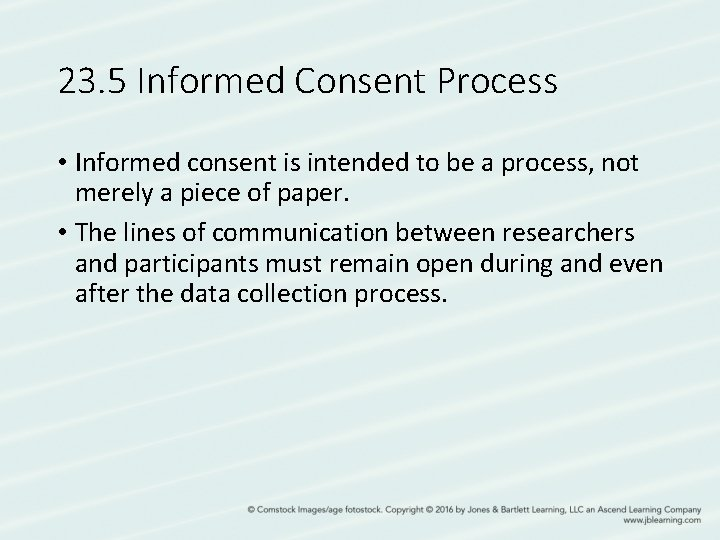 23. 5 Informed Consent Process • Informed consent is intended to be a process,