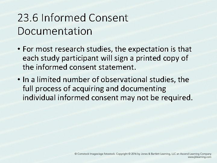 23. 6 Informed Consent Documentation • For most research studies, the expectation is that