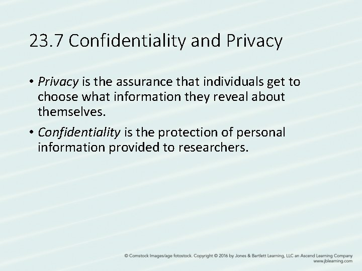 23. 7 Confidentiality and Privacy • Privacy is the assurance that individuals get to