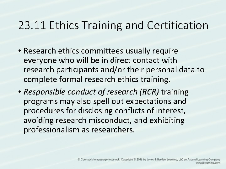 23. 11 Ethics Training and Certification • Research ethics committees usually require everyone who