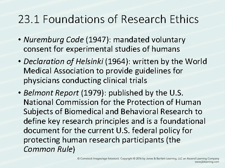 23. 1 Foundations of Research Ethics • Nuremburg Code (1947): mandated voluntary consent for