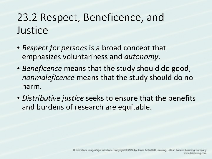 23. 2 Respect, Beneficence, and Justice • Respect for persons is a broad concept