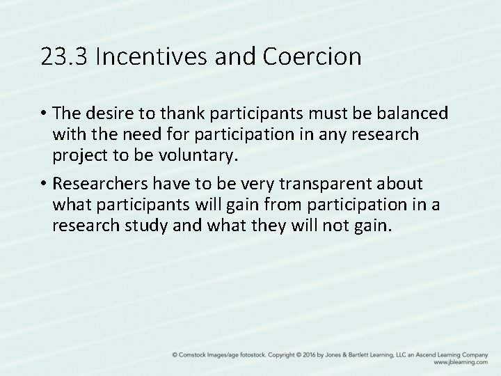23. 3 Incentives and Coercion • The desire to thank participants must be balanced