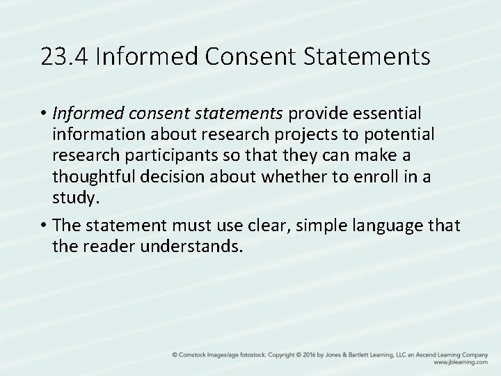 23. 4 Informed Consent Statements • Informed consent statements provide essential information about research