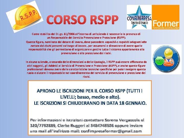 CORSO RSPP Come stabilito dal D. Lgs. 81/2008 all'interno di un'azienda è necessaria la