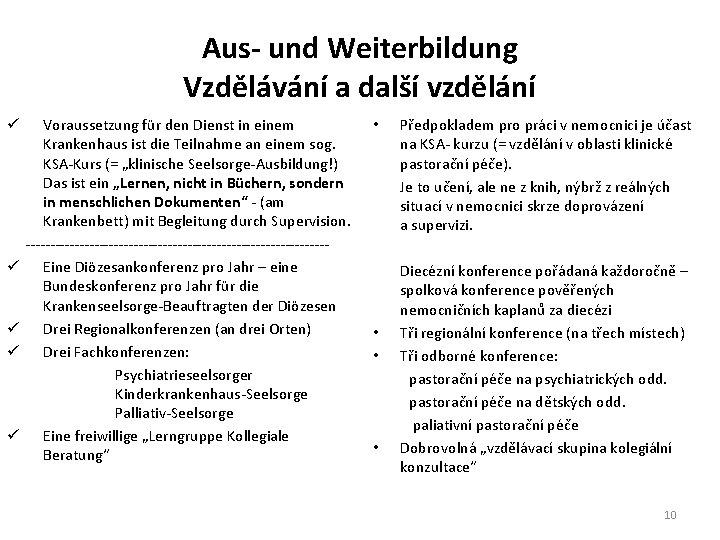Aus- und Weiterbildung Vzdělávání a další vzdělání ü ü ü Voraussetzung für den Dienst
