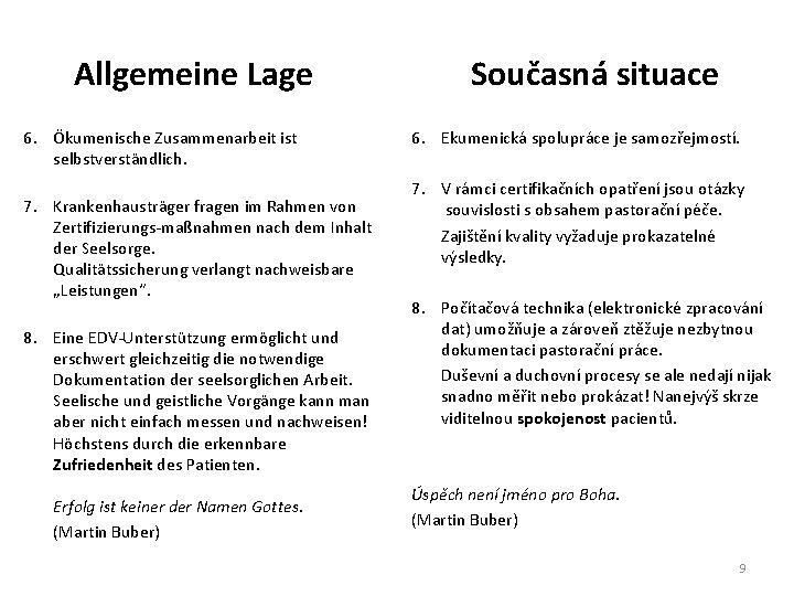 Allgemeine Lage 6. Ökumenische Zusammenarbeit ist selbstverständlich. 7. Krankenhausträger fragen im Rahmen von Zertifizierungs-maßnahmen