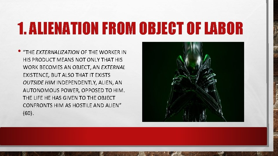 """1. ALIENATION FROM OBJECT OF LABOR • """"THE EXTERNALIZATION OF THE WORKER IN HIS"""