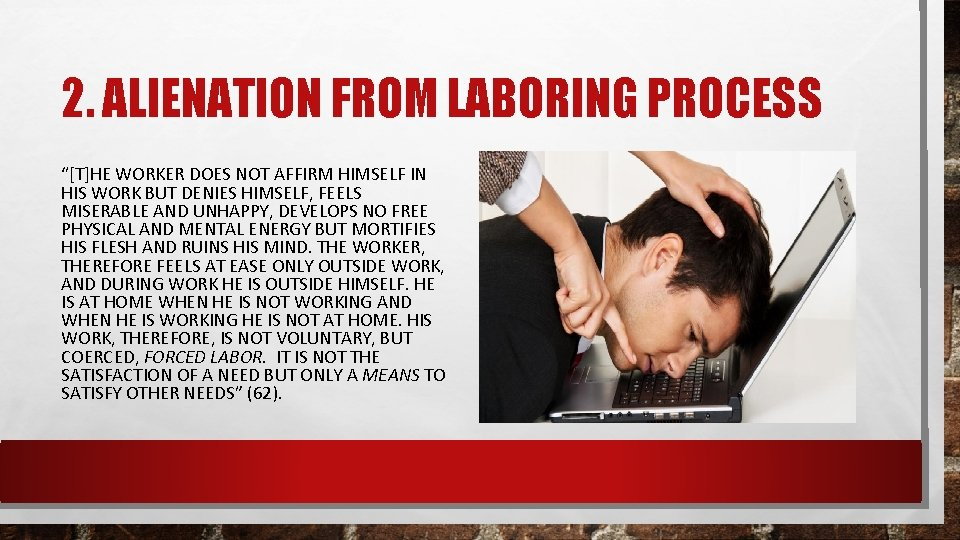 """2. ALIENATION FROM LABORING PROCESS """"[T]HE WORKER DOES NOT AFFIRM HIMSELF IN HIS WORK"""